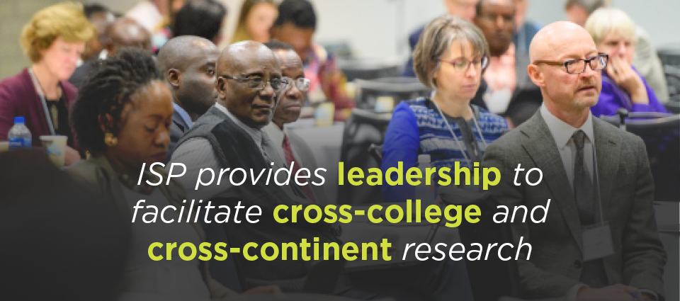 ISP provides leadership to facilitate cross-college and cross-continent research