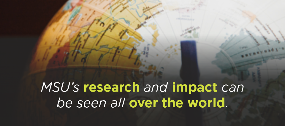 MSU's research and impact can be seen all over the world