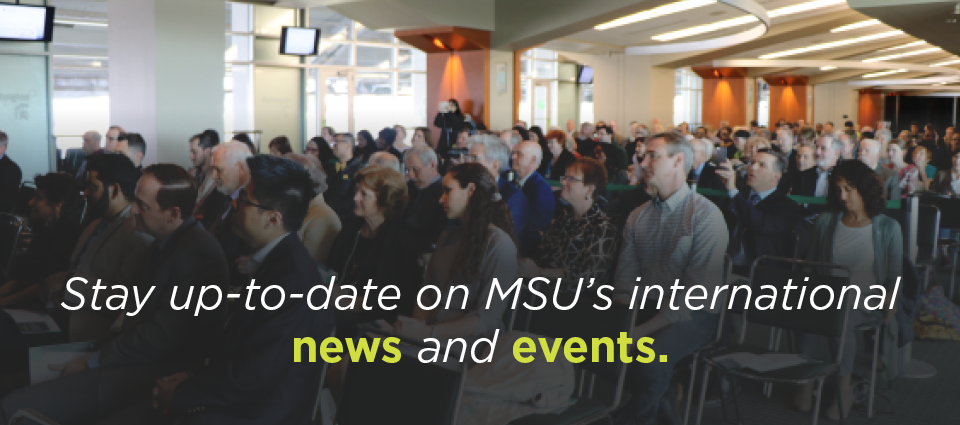 Stay up-to-date on MSU's international news and events